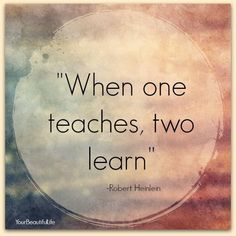 When one teaches, two learn - #spreadlove #spreadwisdom #emmamildon