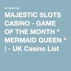 """MAJESTIC SLOTS CASINO - GAME OF THE MONTH """" MERMAID QUEEN """" ! - UK Casino List"""