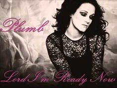 Plumb - Lord I'm Ready Now - I LOVE, LOVE, LOVE THIS SONG!!