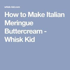 How to Make Italian Meringue Buttercream - Whisk Kid