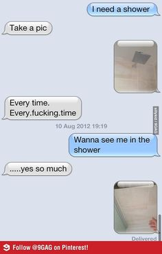 Wanna see me in the shower. We be trollin.
