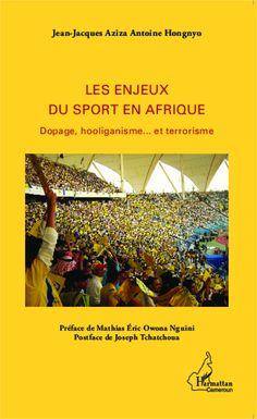 Aziza Jean-Jacques, Hongnyo Antoine. - Les enjeux du sport en Afrique : dopage, hooliganisme... et terrorisme - Harmattan, 2014. http://nantilus.univ-nantes.fr/vufind/Record/ELC2461926