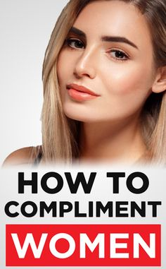 How do you craft the perfect compliment for a woman that shows your appreciation without crossing into creep territory? Here are a few tips and tricks!