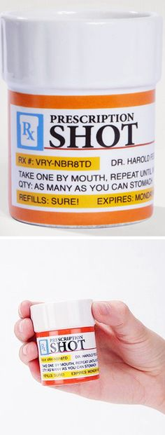 Prescription Shot Glass. This is amazing. Perfect gift for an acceptance into pharmacy school :)