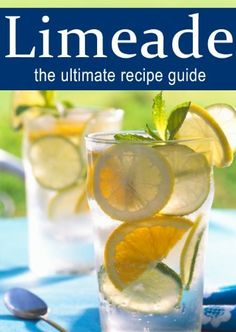 Limeade :The Ultimate Recipe Guide - Over 30 Delicious & Best Selling Recipes by Terri Smitheen