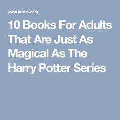 10 Books For Adults That Are Just As Magical As The Harry Potter Series