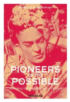 Pioneers of the Possible: Celebrating Visionary Women of the World by Angella M. Nazarian,http://www.amazon.com/dp/1614280398/ref=cm_sw_r_pi_dp_PaV.rb0TW9NMZHE9