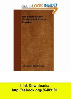 The Empty Sleeve (Fantasy and Horror Classics) (9781447404248) Algernon Blackwood , ISBN-10: 1447404246  , ISBN-13: 978-1447404248 ,  , tutorials , pdf , ebook , torrent , downloads , rapidshare , filesonic , hotfile , megaupload , fileserve