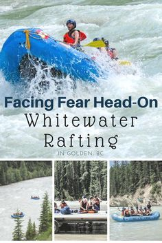 Facing Fear Head-On: Whitewater Rafting in Golden, BC, Canada - The Atlas Heart