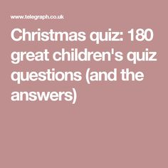 Christmas quiz: 180 great children's quiz questions (and the answers)