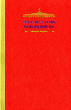 Title: The Circus Kings: Our Ringling Family Story  Author: Henry Ringling North and Alden Hatch  Publication: Doubleday & Company, Inc. Garden City  Publcation Date: 1960     Book Description: Red hardback. 383 pages.     Call Number: GV 1821 .R5 N6