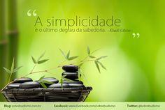 """""""A simplicidade é o último degrau da sabedoria."""" Khalil Gibran - Veja mais sobre Espiritualidade & Autoconhecimento no blog: http://sobrebudismo.com.br/"""