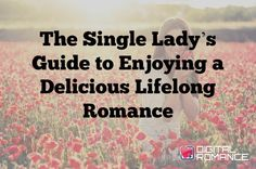 The Single Lady's Guide to Enjoying a Delicious Lifelong Romance - Whether you celebrate Valentine's Day or not, it can have you feeling left out. Discover 3 ways that Rhonda Cort says you can have the best romance of your life with the most important person in your life - YOU! #valentinesday #single #women #advice #dating