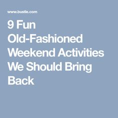 9 Fun Old-Fashioned Weekend Activities We Should Bring Back