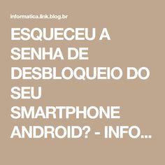 ESQUECEU A SENHA DE DESBLOQUEIO DO SEU SMARTPHONE ANDROID? - INFORMÁTICA - DICAS E TRUQUES