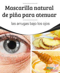 Mascarilla natural de piña para atenuar las arrugas bajo los ojos  Una de las mayores preocupaciones estéticas de las mujeres tiene que ver con la aparición de pequeñas arruguitas en el rostro.