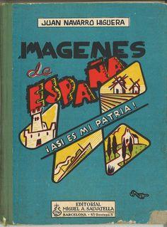 Imágenes de España : ¡Así es mi Patria! / Juan Navarro Higuera. -- [Barcelona] : Editorial Miguel A. Salvatella, [1962]. D.L. M 5687-1962  * BPC González Garcés ID 672 Fondo infantil de reserva