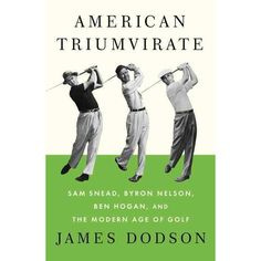 """""""American Triumvirate: Sam Snead, Byron Nelson, Ben Hogan, and the Modern Age of Golf"""" by James Dodson - The author evokes an era when the game was more vivid and less corporate than it seems now. Sam Snead, Byron Nelson, Golf Books, Best Golf Clubs, Golf Lessons, Life Lessons, Golf Tips, Tennis Tips, Improve Yourself"""