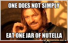 """One does not simply eat one jar of Nutella.""  Oh, Boromir.  You speak truth."
