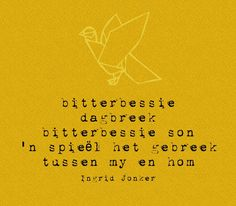 Bitterbessie Dagbreek - Ingrid Jonker Afrikaanse Quotes, Meaning Of Love, Typography Quotes, Cool Words, The Dreamers, Verses, Qoutes, Poems, Lyrics