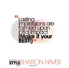 """Lasting impressions are formed upon initial impact (Make it your BEST!)""  For more daily stylist tips + style inspiration, visit: https://focusonstyle.com/styleword/ #fashionquote #styleword"