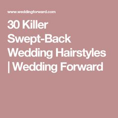 30 Killer Swept-Back Wedding Hairstyles | Wedding Forward