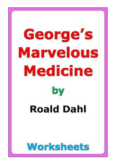 """38 pages of worksheets for the story """"George's Marvelous Medicine"""" by Roald Dahl"""