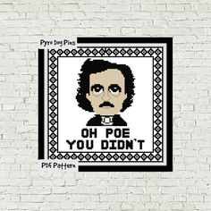 This Edgar Allen Poe pattern features the iconic writer himself and the words Oh Poe You Didnt This listing is for a PDF file of the cross stitch…