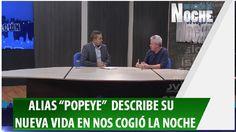 """La Nueva Vida de alias """"Popeye"""", en Nos Cogió la NOCHE"""