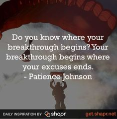"""""""Do you know where your breakthrough begins? Your breakthrough begins where your excuses ends"""" - Patience Johnson You Know Where, Did You Know, Mondays, Monday Motivation, Daily Inspiration, Patience, Picture Video, Inspirational Quotes, Reading"""