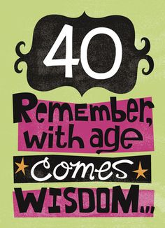 Age and Wisdom - American Greetings - 40th Birthday Card
