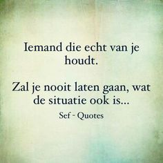 Van je houdt.... True Quotes, Great Quotes, Words Quotes, Wise Words, Inspirational Quotes, Sayings, Sef Quotes, Dutch Quotes, Lifestyle Quotes