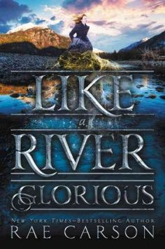 Like a river glorious by Rae Carson ---- After her harrowing journey west to California, Lee Westfall has finally found a new home, one rich in gold, thanks to her magical power, a power that seems to be changing every day. But this home is rich in other ways, too: with friends who are searching for a place to be themselves, just as she is, and with love. (10/16)