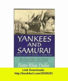 Yankees and samurai; Americas role in the emergence of modern Japan 1791-1900 Foster Rhea Dulles ,   ,  , ASIN: B00005Y034 , tutorials , pdf , ebook , torrent , downloads , rapidshare , filesonic , hotfile , megaupload , fileserve