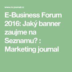 E-Business Forum 2016: Jaký banner zaujme na Seznamu? : Marketing journal
