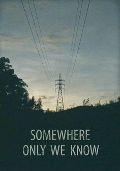 "I love our ""somewhere only we know"" more than any other place on the whole planet!! ♥ MG"