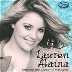 LAUREN ALAINA **AMERICAN IDOL SEASON 10 HIGHLIGHTS**CD.  This CD has 5  of Lauren's songs that she sang during her weeks performing on 2011 American Idol. Songs are:  1. Like My Mother Does 2. Flat On the Floor 3. The Climb 4. I'm the Only One 5. Wild One