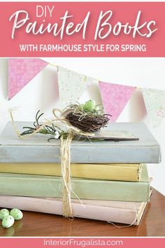 DIY Painted Books With Farmhouse Style For Spring, an easy budget-Friendly Spring decor idea with old hardcover recycled books by Interior Frugalista #paintedbooksdiy #recycledbooks #farmhousedecor #springcrafts #springdecorideas