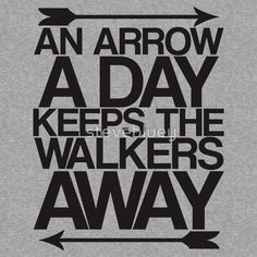 An Arrow A Day Keeps The Walkers Away by stevebluey on Redbubble
