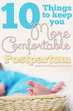 10 things to keep close at hand after a baby to stay as comfortable as possible (becuase total comfort isn't likely). HANG IN THERE NEW MOMS, it gets better! #pullingcurls