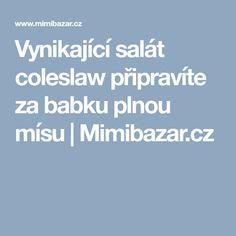 Vynikající salát coleslaw připravíte za babku plnou mísu | Mimibazar.cz Coleslaw, Bar, Diet, Coleslaw Salad, Cabbage Salad
