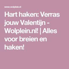 Hart haken: Verras jouw Valentijn - Wolplein.nl!    Alles voor breien en haken!