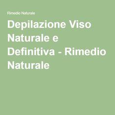 Depilazione Viso Naturale e Definitiva - Rimedio Naturale