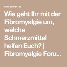Wie geht Ihr mit der Fibromyalgie um, welche Schmerzmittel helfen Euch? | Fibromyalgie Forum - paradisi.de