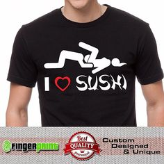 I LOVE SUSHI T-SHIRT rude funny JDM adult joke novelty #FingerPrint #GraphicTee
