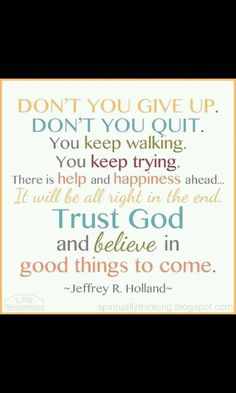 Jeffrey R. Holland is my ABSOLUTE FAV!!! LOVE this quote!