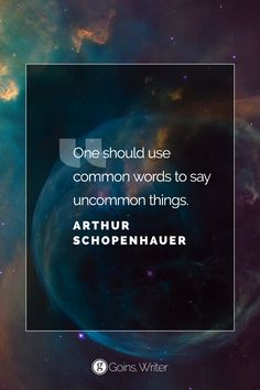 """One should use common words to say uncommon things."" ―Arthur Schopenhauer"