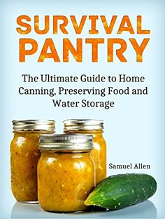 Survival Pantry: The Ultimate Guide to Home Canning, Preserving and Food and…