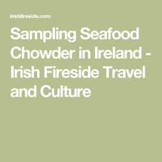 Sampling Seafood Chowder in Ireland - Irish Fireside Travel and Culture