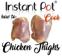 How To: Cook Instant Pot Chicken Thighs – Fresh, Frozen, Bone in and Boneless